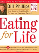 Eating for Life: Your Guide to Great Health, Fat Loss and Increased Energy: Bill Phillips: 9780972018418: Amazon.com: Books