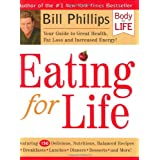 Eating for Life: Your Guide to Great Health, Fat Loss and Increased Energy ~ Bill Phillips