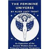 The Feminine Universe ~ Alice Lucy Trent