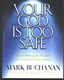 Your God Is Too Safe (0739415387) by Mark Buchanan