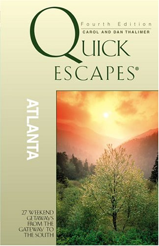 Quick Escapes Atlanta : 27 Weekend Getaways from the Gateway to the South, CAROL THALIMER, DAN THALIMER