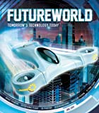 Futureworld: Tomorrow's Technology Today