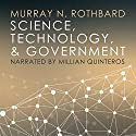 Science, Technology, and Government Audiobook by Murray N. Rothbard Narrated by Millian Quinteros