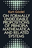 On Formally Undecidable Propositions of Principia Mathematica and Related Systems (0486669807) by Godel, Kurt