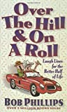 Over the Hill & on a Roll: Laugh Lines for the Better Half of Life (0736900020) by Phillips, Bob