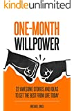 One-Month Willpower: 22 Awesome Stories and Ideas to Get the Best From Life Today