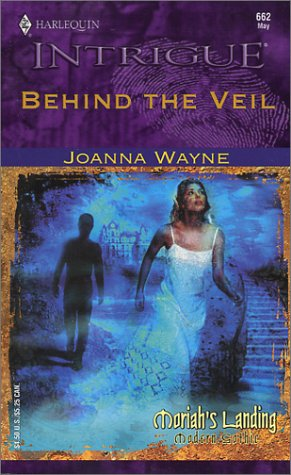 Behind The Veil (Moriah's Landing) (Harlequin Intrigue Series, No. 662), Joanna Wayne