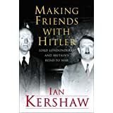 Making Friends with Hitler: Lord Londonderry and the Roots of Appeasement (Allen Lane History)by Ian Kershaw