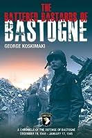 The Battered Bastards Of Bastogne: A Chronicle of the Defense of Bastogne December 19, 1944-January 17, 1945