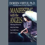 Manifesting with the Angels: Allowing Heaven to Help You While You Fulfill Your Life's Purpose | Doreen Virtue