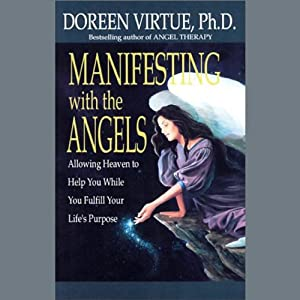 Manifesting with the Angels: Allowing Heaven to Help You While You Fulfill Your Life's Purpose | [Doreen Virtue]