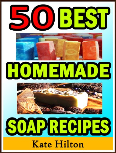 Free Kindle Book : 50 Best Homemade Soap Recipes