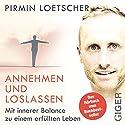 Annehmen und Loslassen: Mit innerer Balance zu einem erfüllten Leben Hörbuch von Pirmin Loetscher Gesprochen von: Pirmin Loetscher