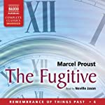 The Fugitive: Remembrance of Things Past, Volume 6 (       UNABRIDGED) by Marcel Proust Narrated by Neville Jason