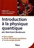 echange, troc Jean-Louis Basdevant - Introduction à la physique quantique : Cours, exercices & problèmes corrigés