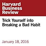 Trick Yourself into Breaking a Bad Habit | Joseph Grenny