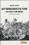 echange, troc Grégory Quenet - Les tremblements de terre : Aux XVIIe et XVIIIe siècles La naissance d'un risque