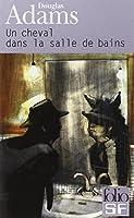Dirk Gentle, détective holistique, tome 1 : Un cheval dans la salle de bains