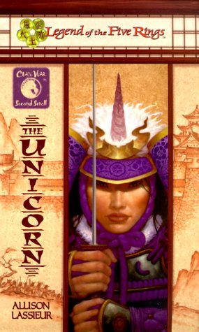 The Unicorn (Legend of the Five Rings:  Clan War, Second Scroll), A.L. Lassieur