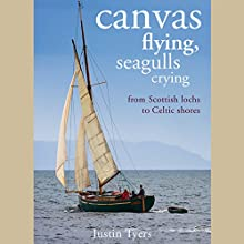 Canvas Flying, Seagulls Crying: From Scottish Lochs to Celtic Shores (       UNABRIDGED) by Justin Tyers Narrated by Alex Bloch