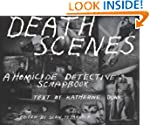 Death Scenes: A Homicide Detective's...
