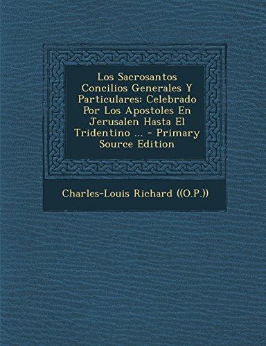 Los Sacrosantos Concilios Generales y Particulares: Celebrado Por Los Apostoles En Jerusalen Hasta El Tridentino ... - Primary Source Edition