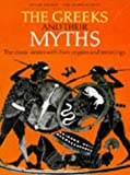 img - for The Greeks and Their Myths: The Classic Stories with Their Origins and Meanings book / textbook / text book
