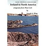 Ireland to North America: Emigrants from West Cork (Irish History & Emigration)