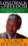 Nelson Mandela Long Walk To Freedom: The Autobiography of Nelson Mandela