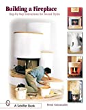 img - for Building A Fireplace: Step-by-step Instructions For Contemporary To Classic Styles (Schiffer Books) book / textbook / text book