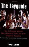 The Layguide: How to Seduce Women More Beautiful Than You Ever Dreamed Possible No Matter What You Look Like or How Much You Make