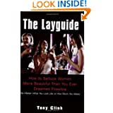 The Layguide: How to Seduce Women More Beautiful Than You Ever Dreamed Possible No Matter What You Look Like or...