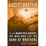 Biggest Brother: The Life of Major Dick Winters, the Man Who Led the Band of Brothersby Larry Alexander