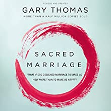 Sacred Marriage: What If God Designed Marriage to Make Us Holy More Than to Make Us Happy? | Livre audio Auteur(s) : Gary Thomas Narrateur(s) : Gary Thomas