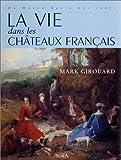 echange, troc Mark Girouard - La vie dans les châteaux français, du Moyen Age à nos jours