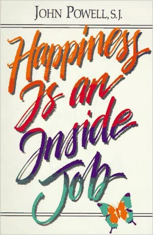 Happiness Is an Inside Job written by John S. Powell