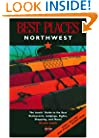 Best Places Northwest: The Best Restaurants, Lodgings, and a Complete Guide to the Region