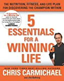 5 Essentials for a Winning Life: The Nutrition, Fitness, and Life Plan for Discovering the Champion Within (1594868093) by Carmichael, Chris