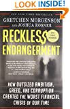 Reckless Endangerment: How Outsized Ambition, Greed, and Corruption Created the Worst Financial Crisis of Our Time