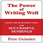 Writing: Adopt the Seventeen Tools for Successful Sendings: The Power of Writing Well | Pete Geissler