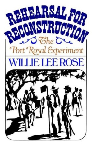 Rehearsal for Reconstruction: The Port Royal Experiment (Galaxy Books), WILLIE LEE ROSE