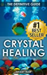 Crystal Healing: The Definitive Guide...