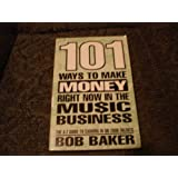 One Hundred One Ways to Make Money Right Now in the Music Business ~ Bob Baker