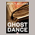 Ghost Dance (       UNABRIDGED) by Mark T. Sullivan Narrated by Tamara Marston