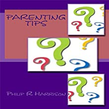 Parenting Tips Audiobook by Philip R Harrison Narrated by Scott Panfil