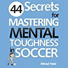 44 Secrets for Mastering Mental Toughness in Soccer Hörbuch von Mirsad Hasic Gesprochen von: Millian Quinteros