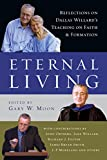 Eternal Living: Reflections on Dallas Willards Teaching on Faith and Formation