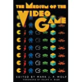 The Medium of the Video Game ~ Mark J. P. Wolf