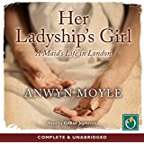 Her Ladyship's Girl: A Maid's Life in London (Unabridged)