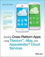 Building Cross-Platform Apps using Titanium, Alloy, and Appcelerator Cloud Services Front Cover